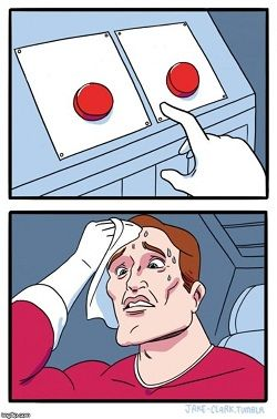 Two of the same buttons makes it a hard choice.